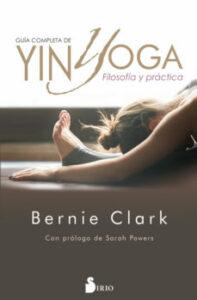 Guía completa de Yin Yoga, de Bernie Clark
